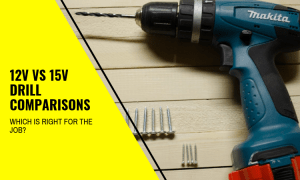 12v vs 15v Drill Comparisons: Which is Right for the Job?