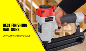 The Best Finishing Nail Guns – Our Comprehensive Guide