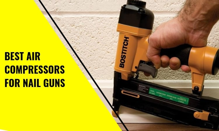 How To Find The Best Air Compressors for Nail Guns