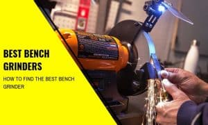 The Best Bench Grinders: Choose The Right One!