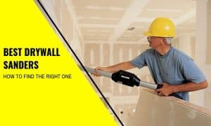 Read more about the article Best Drywall Sanders – How to Find Them and Which to Buy