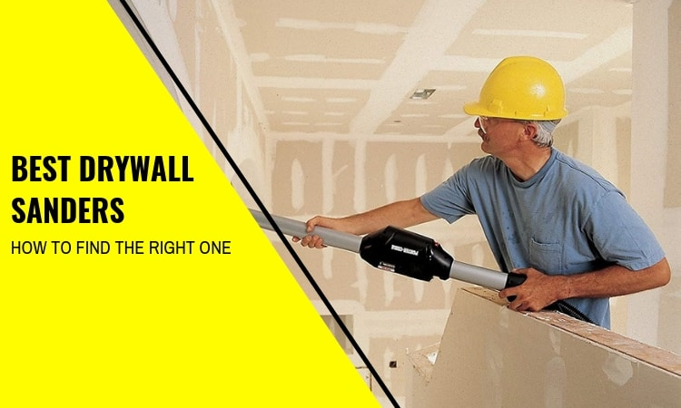 You are currently viewing Best Drywall Sanders – How to Find Them and Which to Buy