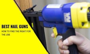 Best Nail Guns: How to Find Them and Which to Buy