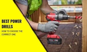 The Best Power Drills: How to Find Them and Which to Buy?