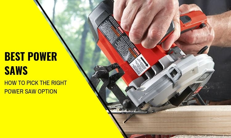 The Best Power Saws: How to Find Them and Which to Buy