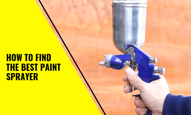 You are currently viewing How To Find The Best Paint Sprayer