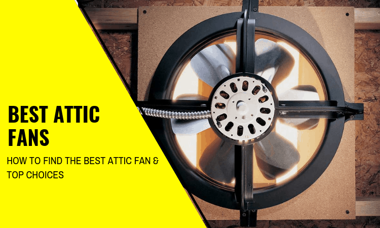Best Attic Fans: How to Find the Best Attic Fan & Top Choices