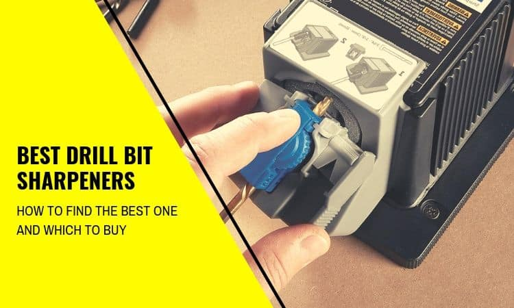 The Best Drill Bit Sharpeners – How to Find the Best One