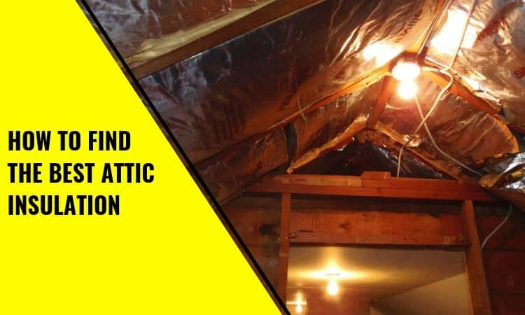 Attic Insulation Guide: How to Find the Best Attic Insulation