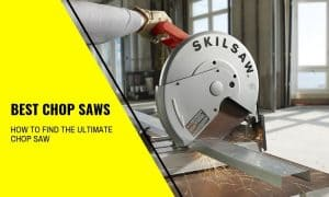 Best Chop Saws: How to Find the Ultimate Chop Saw