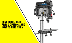 Best Floor Drill Press Options and How to Find Them