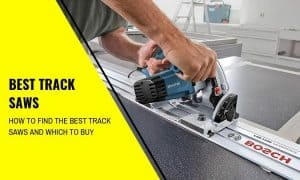 The Best Track Saws and How to Find Them
