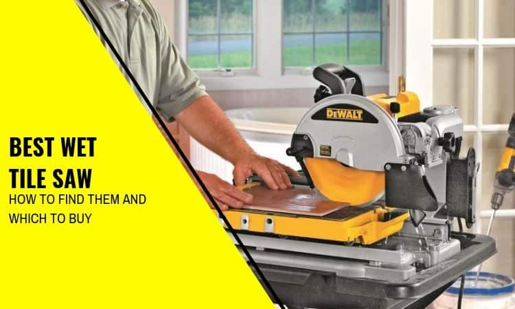 How to Find the Best Wet Tile Saw