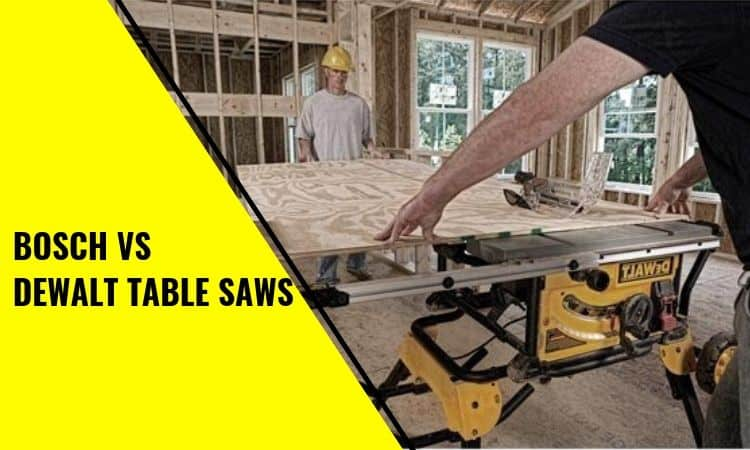 Bosch vs Dewalt Table Saws: Which is Better?