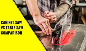 Cabinet Saw Vs Table Saw: Which to Use and When?
