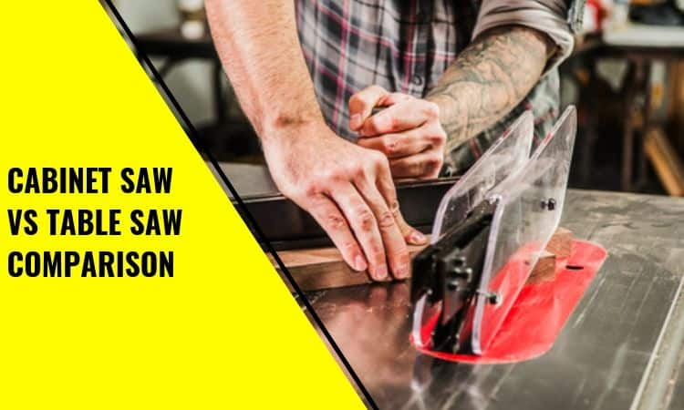 Cabinet Saw Vs. Table Saw: Which to Use and When?
