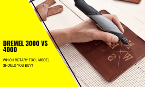 Dremel 3000 vs 4000 – Which Rotary Tool Model Should You Buy?