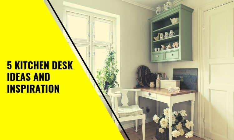 The Kitchen Desk Ideas and Inspiration – Top Tricks & Tips!