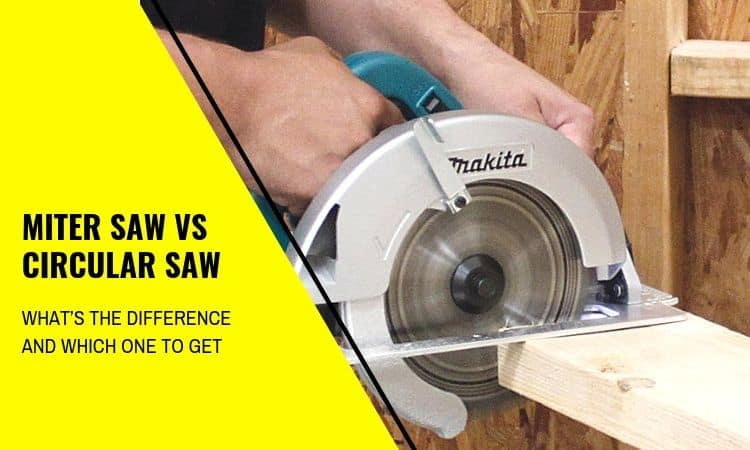 Miter Saw vs Circular Saw: What's the Difference and Which One to Get