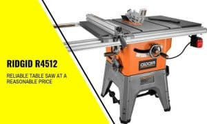 RIDGID R4512 – Reliable Table Saw at a Reasonable Price