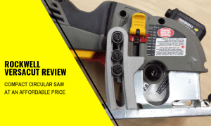 Rockwell Versacut Review – Compact Circular Saw at an Affordable Price