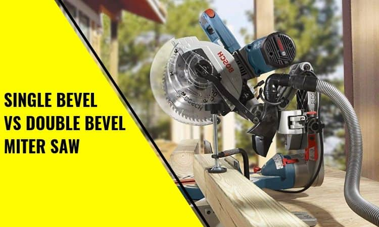 Single Bevel vs Double Bevel Miter Saw: When to Use