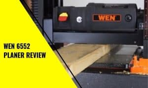 WEN 6552 Planer Review: Is it Worth It?
