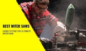 Best Miter Saws: Hows to Find the Ultimate Miter Saw