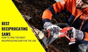 Best Reciprocating Saws: How to Find the Best Reciprocating Saws