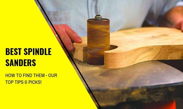 The Best Spindle Sanders and How to Find Them – Our Top Tips & Picks!