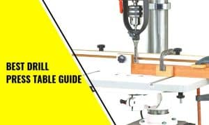 The Best Drill Press Table Guide for Your Needs