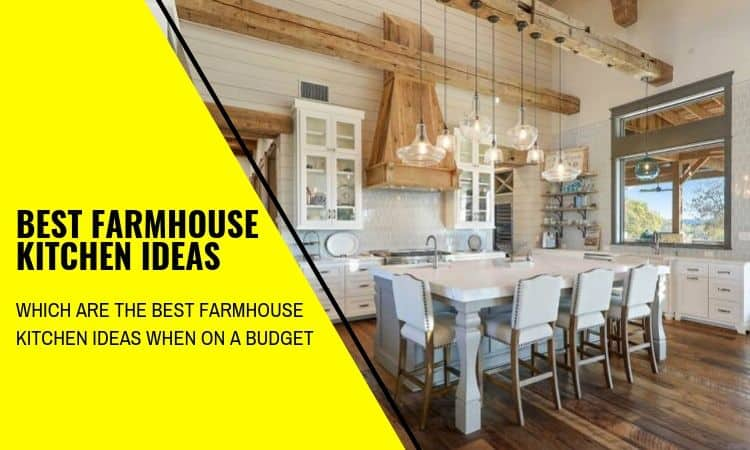 The Best Farmhouse Kitchen Ideas on a Budget!