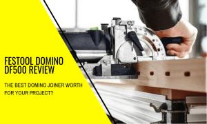 Festool Domino DF500 Review: Should You Buy It?