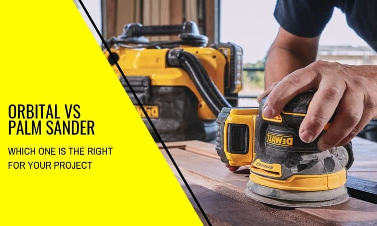 Orbital vs Palm Sander: Which is Right for You?