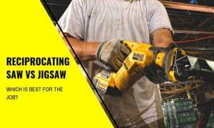 Reciprocating Saw vs Jigsaw: Which is Best for the Job?