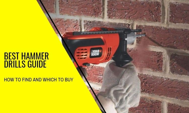The Best Hammer Drills Guide: How to Find and Which To Buy