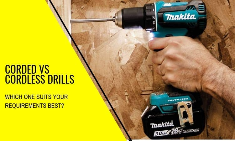 Corded vs Cordless Drills – Which One Should You Buy?