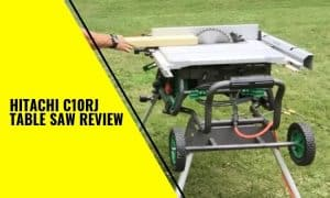 Hitachi C10RJ Table Saw Review – Features, Pros and Cons