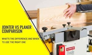 Jointer vs Planer: What's the Difference and Which to Use
