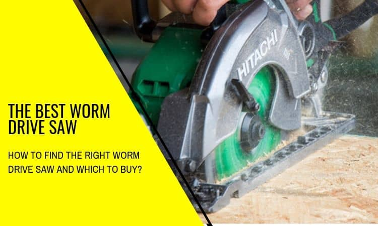 The Best Worm Drive Saw: How To Find The Right One