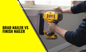 Brad Nailer vs Finish Nailer Compared – Which One Do You Need?