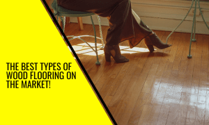 The Best Types of Wood Flooring on the Market!