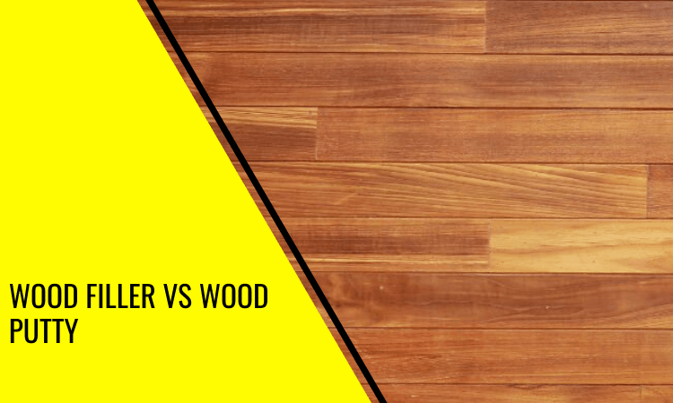Wood Filler vs Wood Putty – Which One Do You Need?