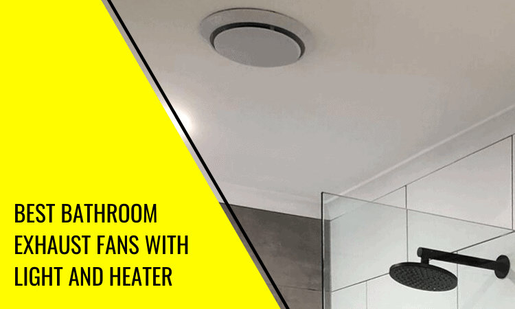 The Best Bathroom Exhaust Fans with Light and Heater
