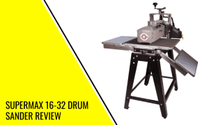 SuperMax 16-32 Drum Sander Review – Top Recommended!