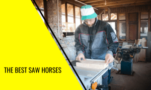 How to Find the Best Saw Horses