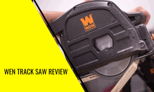 Wen Track Saw Review: Do We Recommend?