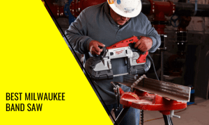 Best Milwaukee Band Saw: Which of these Models Should You Choose?