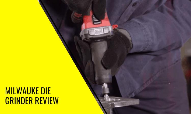 Milwauke Die Grinder Review – Is This Power Tool Worth the Money?