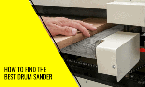 Read more about the article How to Find the Best Drum Sander and Which to Buy